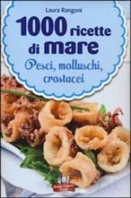 1000 ricette di mare di Laura Rangoni