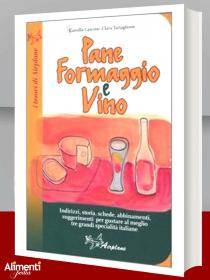 Libro: Pane formaggio e vino. Storia, schede, abbinamenti