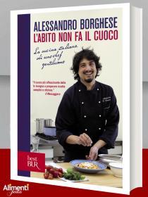 Libro di Alessandro Borghese: L'abito non fa il cuoco. La cucina italiana di uno chef gentiluomo
