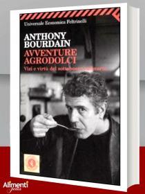 Libro: Avventure agrodolci. Vizi e virtù del sottobosco culinario
