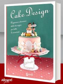 Libro: Cake design. Preparare e decorare dolci da sogno per tutte le occasioni