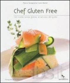 Libro Chef gluten free. 120 ricette senza glutine, al servizio del gusto di Marco Scaglione e Balleri Lara