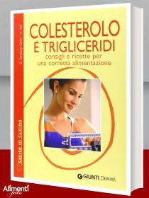 Libro: Colesterolo e trigliceridi. Consigli e ricette per una corretta alimentazione