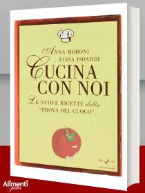 Libro di Anna Moroni e Elisa Isoardi: Cucina con noi. Le nuove ricette della «Prova del cuoco»