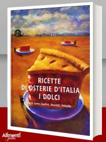 Libro: Ricette di osterie d'Italia. I dolci. 620 torte, budini, biscotti, frittelle