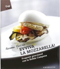 Evviva la mozzarella! Proposte gourmand con la Bufala campana di Marziale Rosanna