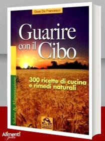 Libro: Guarire con il cibo. 300 ricette di cucina e rimedi naturali