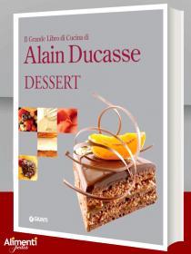 Libro: Il grande libro di cucina di Alain Ducasse. Dessert
