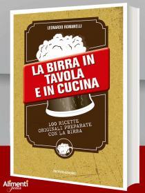 La birra in tavola e in cucina. 100 ricette originali preparate con la birra. Di Leonardo Romanello