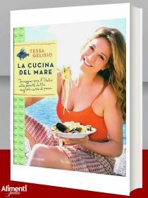 Libro di Tessa Gelisio. La cucina del mare. In viaggio per l'Italia alla scoperta delle migliori ricette di pesce