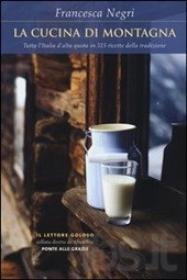 La cucina di montagna - Francesca Negri