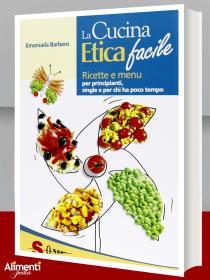 Libro: La cucina etica facile. Ricette e menù vegan per principanti, single e per chi ha poco tempo