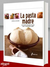 Libro di A. Scialdone: La pasta madre. 64 ricette illustrate di pane, dolci e stuzzichini salati