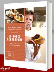 Libro di Luca Montersino: Le dolci tentazioni. Viaggio goloso nella pasticceria sana e buona