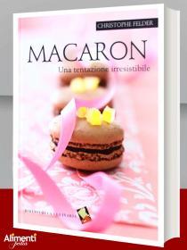 Macaron una tentazione irresistibile. Libro di Felder Christophe