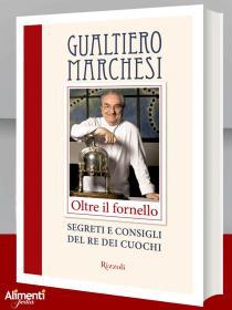 Gualtiero Marchesi. Libro: Oltre il fornello. Segreti e consigli del re dei cuochi