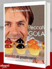 Libro: Peccati di GOLA Scuola di Pasticceria. Di Luca Montersino