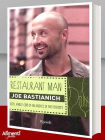 Restaurant man. Vita, vino e cibo di Joe Bastianich