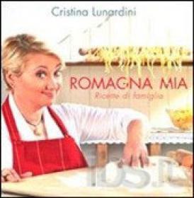 Romagna mia. Ricette di famiglia