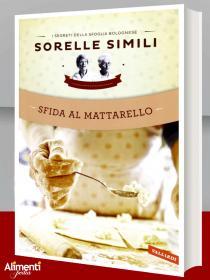 Libro: Sfida al mattarello. I segreti della sfoglia bolognese. Delle sorelle Simili