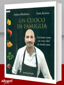 Libro di Andrea Ribaldone:  Un cuoco in famiglia. Cucinare come un vero chef in modo sano