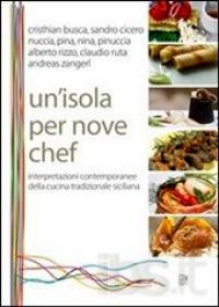 Un' isola per nove chef. Interpretazioni contemporanee della cucina tradizionale siciliana