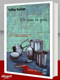 Libro: Un osso in gola. Di Anthony Bourdain