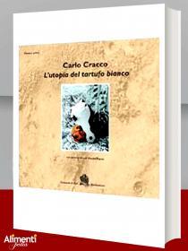 Libro: L'utopia del tartufo bianco. Di Carlo Cracco