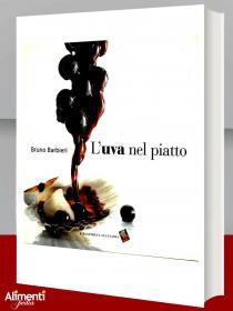 Libro: L'uva nel piatto. Di Bruno Barbieri