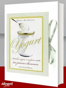 Libro: Yogurt. Antiche origini e moderne ricette tra piacere e benessere