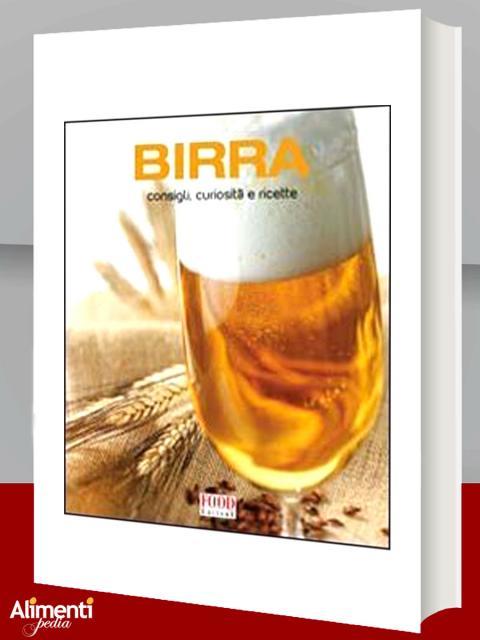 Birra. Consigli, curiosità e ricette