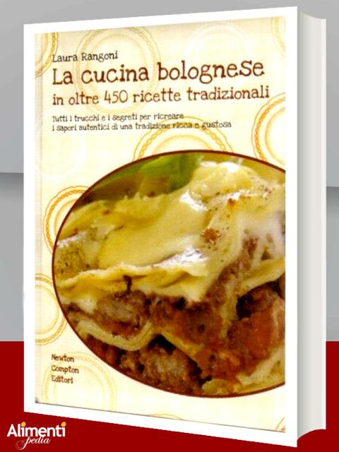 La cucina bolognese in oltre 450 ricette tradizionali