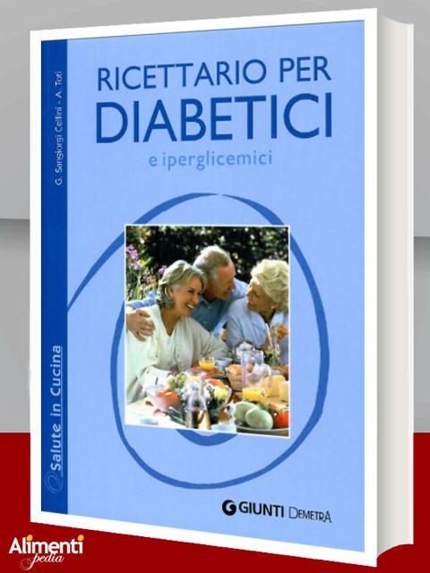 Ricettario per diabetici e iperglicemici