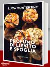 Libro: Profumo di lievito e sfoglia di Luca Montersino. 2019